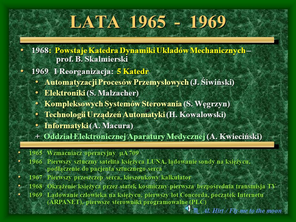 LATA 1965 - 1969 1968: Powstaje Katedra Dynamiki Układów Mechanicznych – prof. B. Skalmierski.