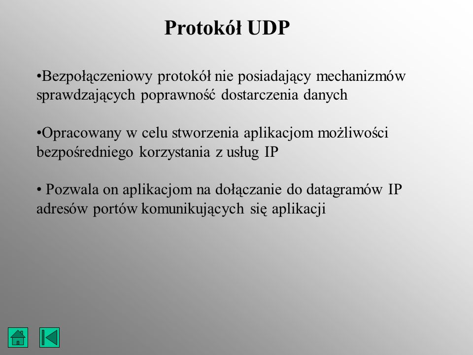 Protokół UDP Bezpołączeniowy protokół nie posiadający mechanizmów sprawdzających poprawność dostarczenia danych.