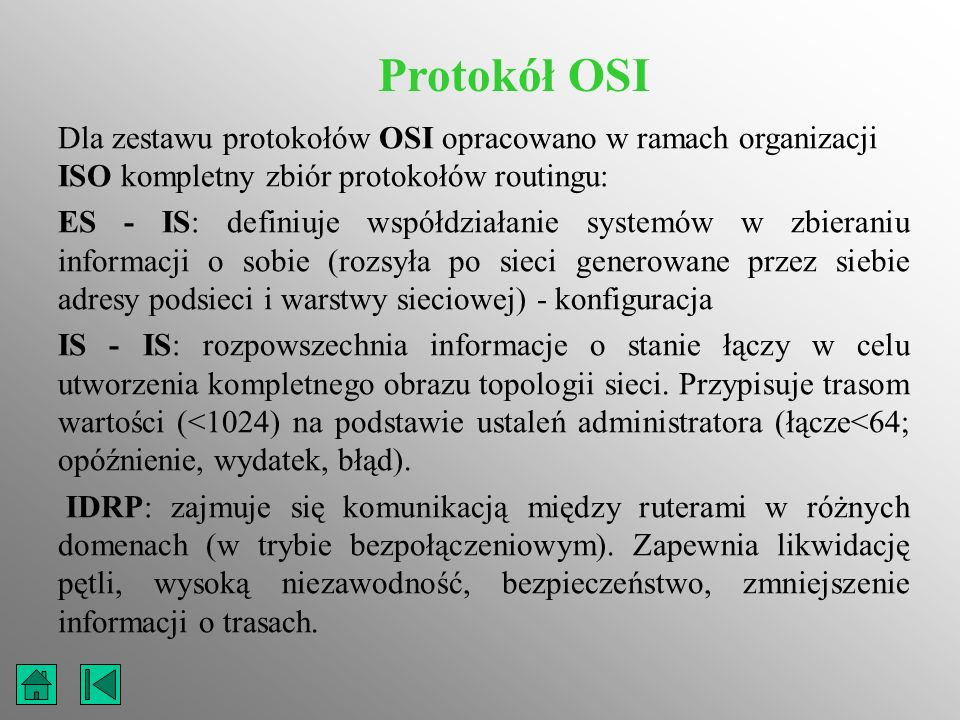 Protokół OSI Dla zestawu protokołów OSI opracowano w ramach organizacji ISO kompletny zbiór protokołów routingu: