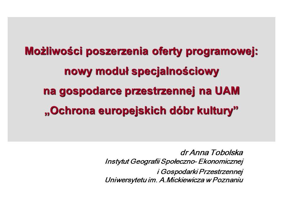 """Możliwości poszerzenia oferty programowej: nowy moduł specjalnościowy na gospodarce przestrzennej na UAM """"Ochrona europejskich dóbr kultury"""