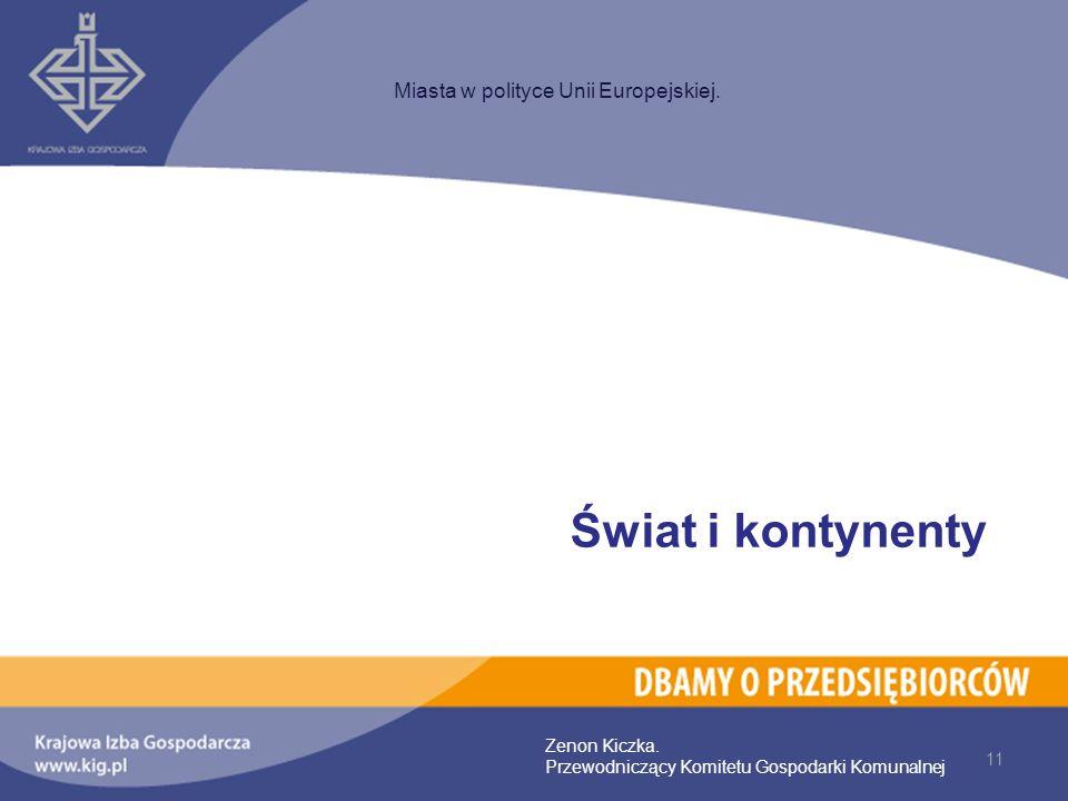 Świat i kontynenty Miasta w polityce Unii Europejskiej. Zenon Kiczka.