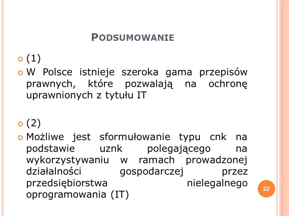 Podsumowanie (1) W Polsce istnieje szeroka gama przepisów prawnych, które pozwalają na ochronę uprawnionych z tytułu IT.