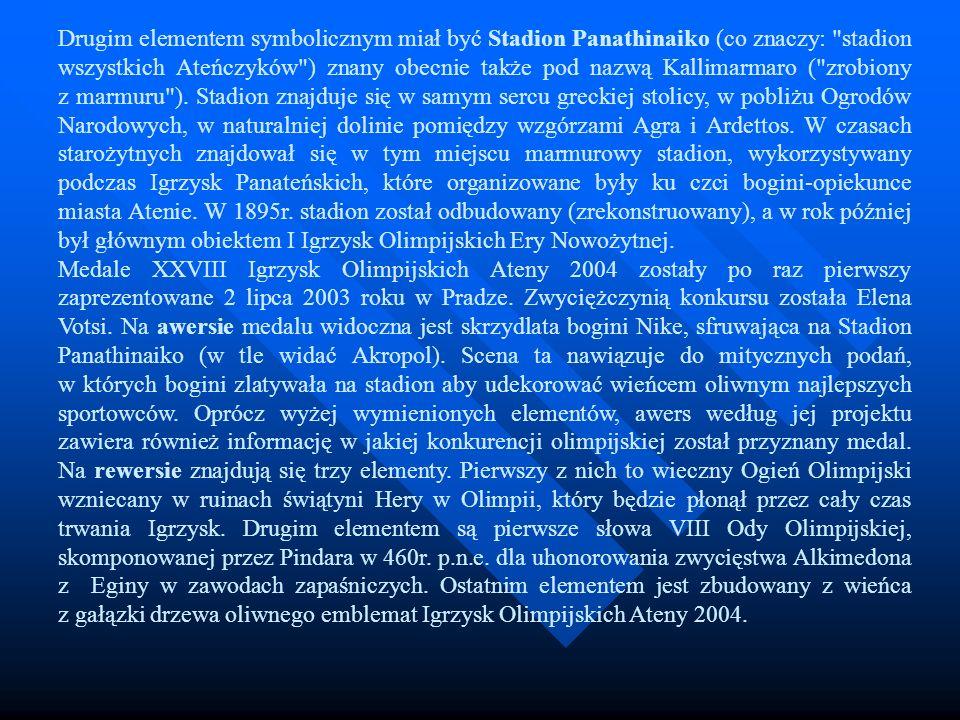 Drugim elementem symbolicznym miał być Stadion Panathinaiko (co znaczy: stadion wszystkich Ateńczyków ) znany obecnie także pod nazwą Kallimarmaro ( zrobiony z marmuru ). Stadion znajduje się w samym sercu greckiej stolicy, w pobliżu Ogrodów Narodowych, w naturalniej dolinie pomiędzy wzgórzami Agra i Ardettos. W czasach starożytnych znajdował się w tym miejscu marmurowy stadion, wykorzystywany podczas Igrzysk Panateńskich, które organizowane były ku czci bogini-opiekunce miasta Atenie. W 1895r. stadion został odbudowany (zrekonstruowany), a w rok później był głównym obiektem I Igrzysk Olimpijskich Ery Nowożytnej.