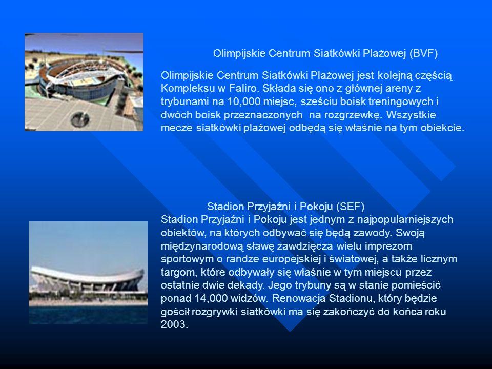 Olimpijskie Centrum Siatkówki Plażowej (BVF) Olimpijskie Centrum Siatkówki Plażowej jest kolejną częścią Kompleksu w Faliro. Składa się ono z głównej areny z trybunami na 10,000 miejsc, sześciu boisk treningowych i dwóch boisk przeznaczonych na rozgrzewkę. Wszystkie mecze siatkówki plażowej odbędą się właśnie na tym obiekcie.