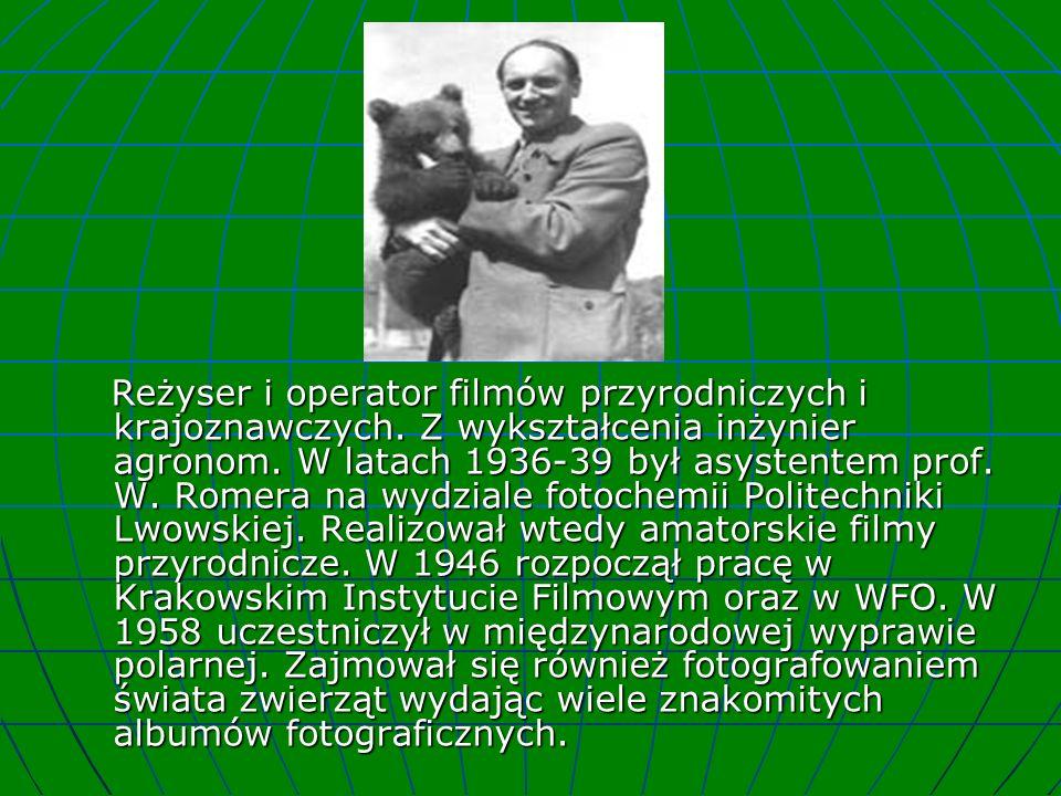 Reżyser i operator filmów przyrodniczych i krajoznawczych