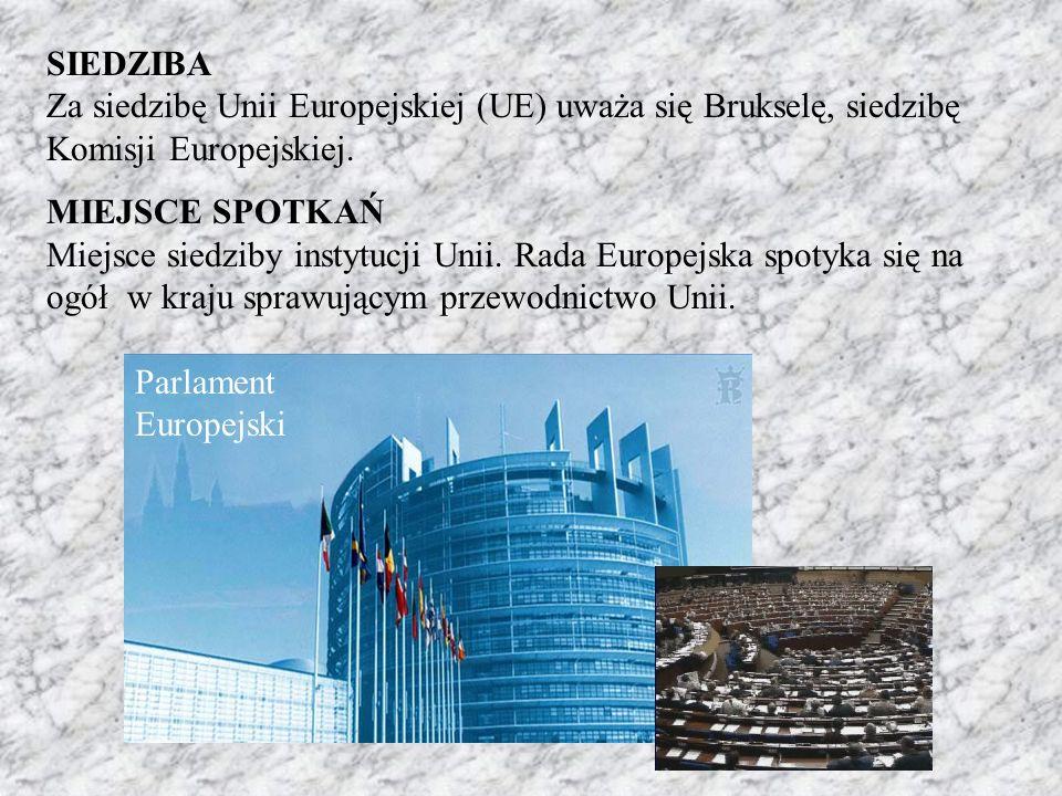 SIEDZIBA Za siedzibę Unii Europejskiej (UE) uważa się Brukselę, siedzibę Komisji Europejskiej.