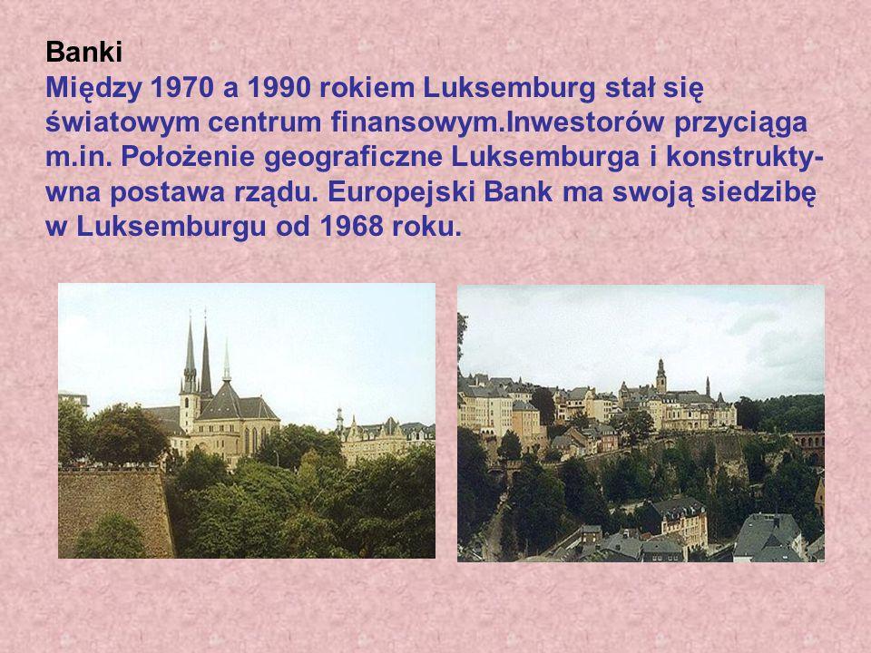 Banki Między 1970 a 1990 rokiem Luksemburg stał się światowym centrum finansowym.Inwestorów przyciąga m.in.