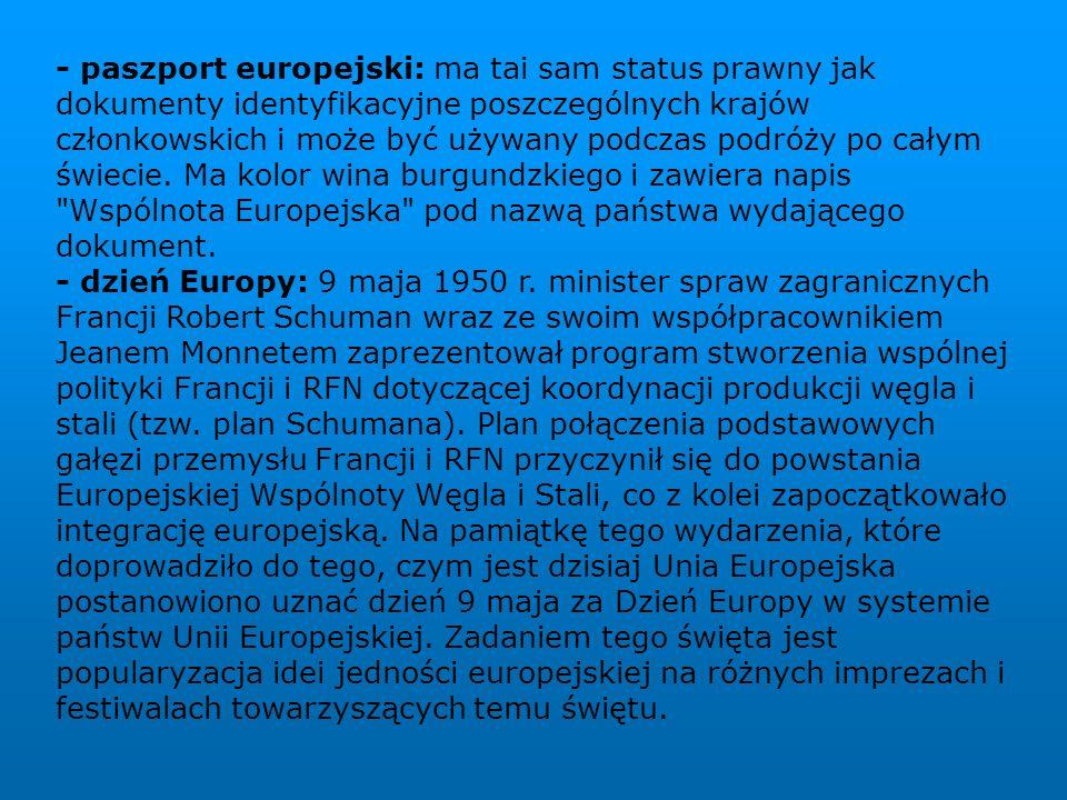 - paszport europejski: ma tai sam status prawny jak dokumenty identyfikacyjne poszczególnych krajów członkowskich i może być używany podczas podróży po całym świecie.
