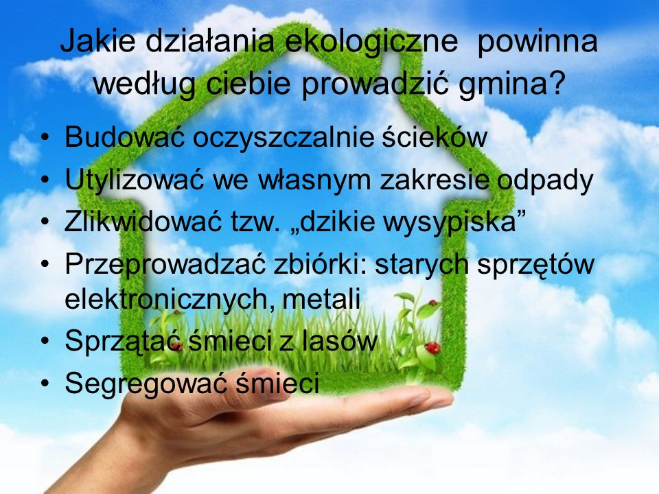 Jakie działania ekologiczne powinna według ciebie prowadzić gmina
