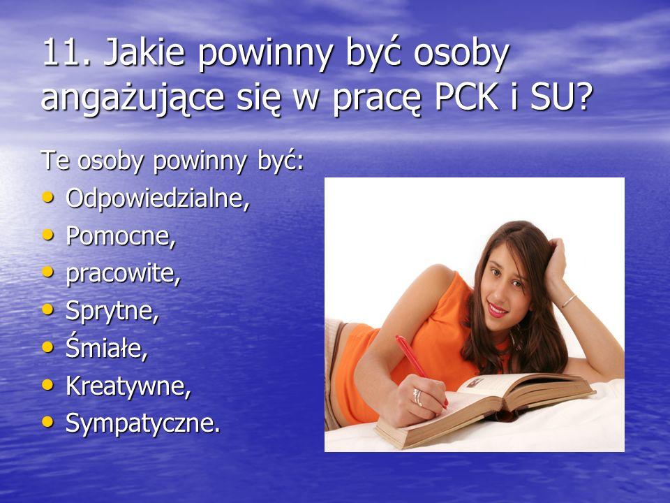 11. Jakie powinny być osoby angażujące się w pracę PCK i SU