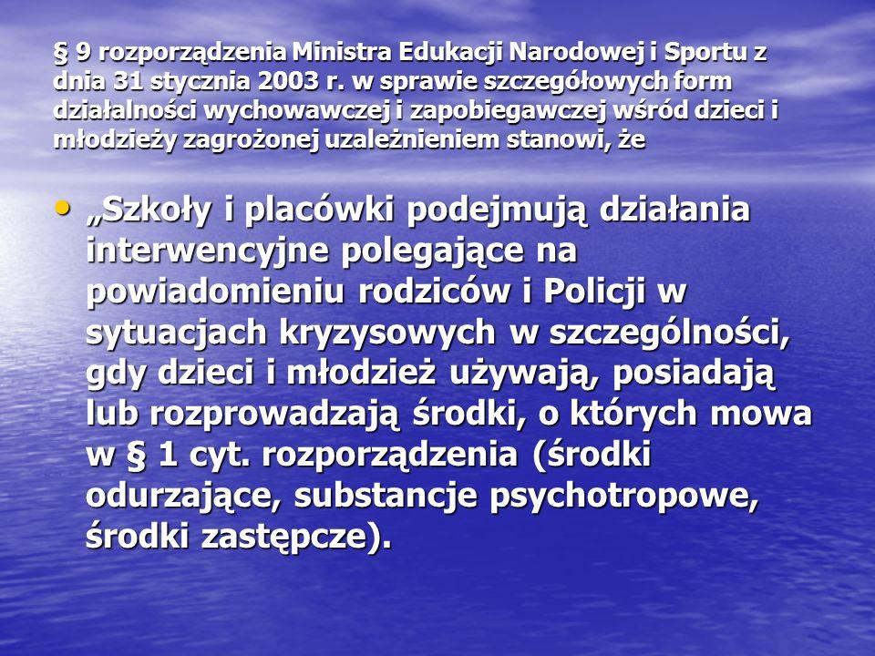 § 9 rozporządzenia Ministra Edukacji Narodowej i Sportu z dnia 31 stycznia 2003 r. w sprawie szczegółowych form działalności wychowawczej i zapobiegawczej wśród dzieci i młodzieży zagrożonej uzależnieniem stanowi, że