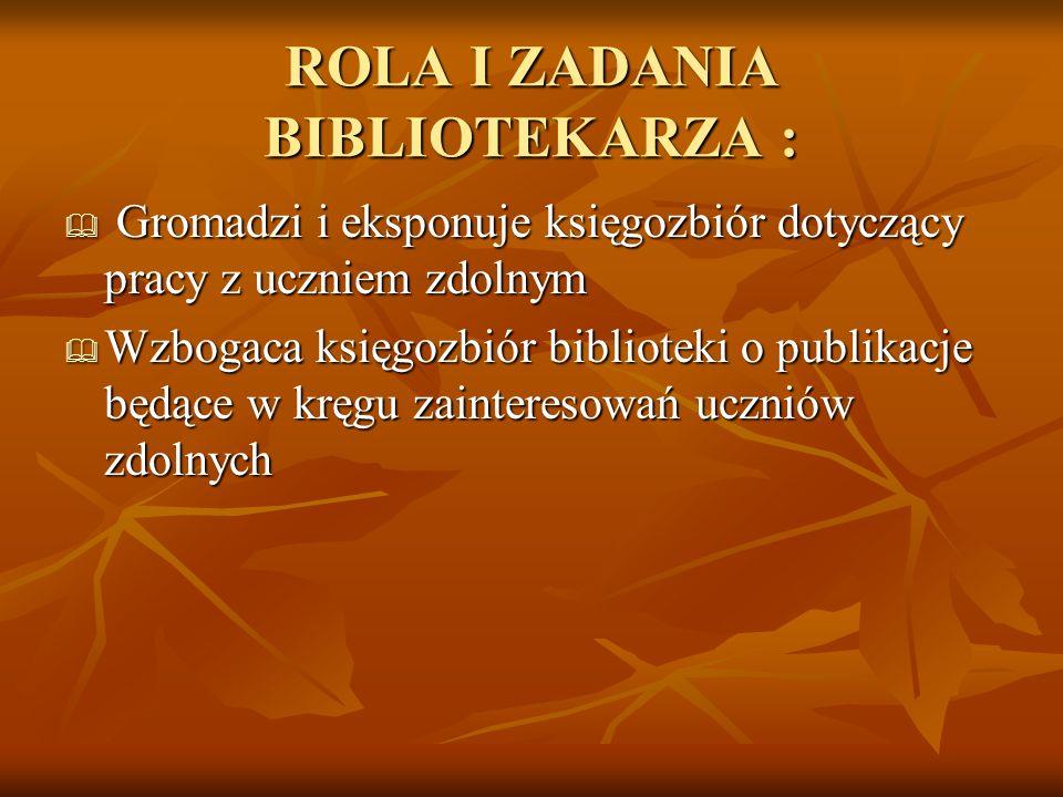 ROLA I ZADANIA BIBLIOTEKARZA :