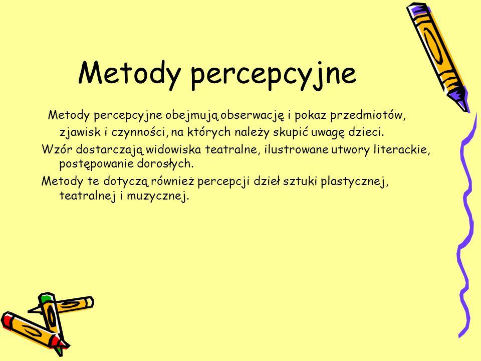 Metody percepcyjne Metody percepcyjne obejmują obserwację i pokaz przedmiotów, zjawisk i czynności, na których należy skupić uwagę dzieci.
