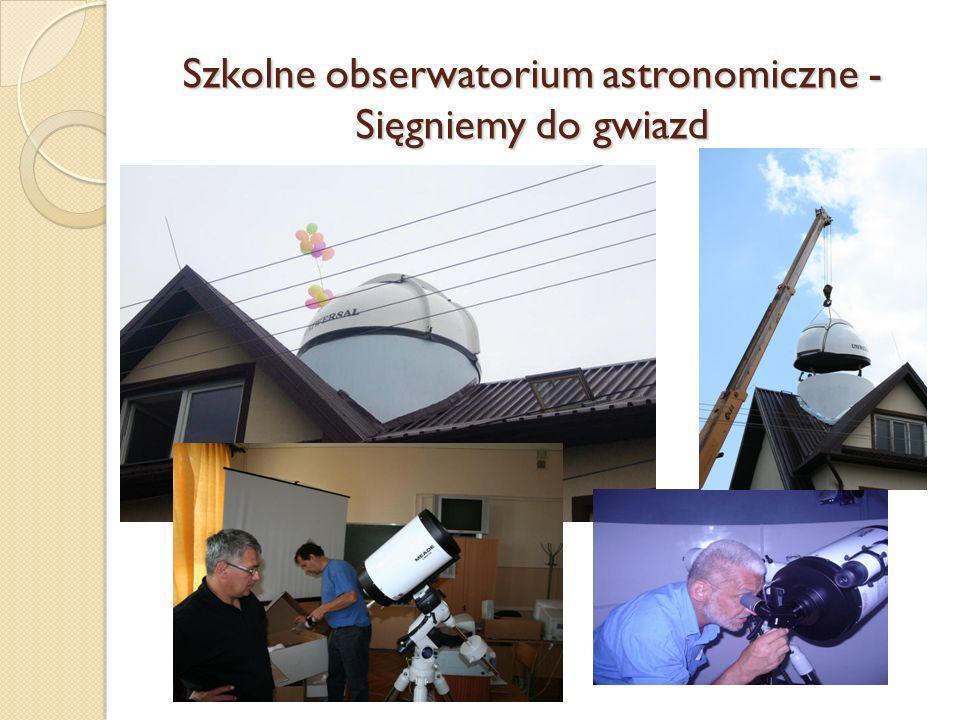 Szkolne obserwatorium astronomiczne -Sięgniemy do gwiazd