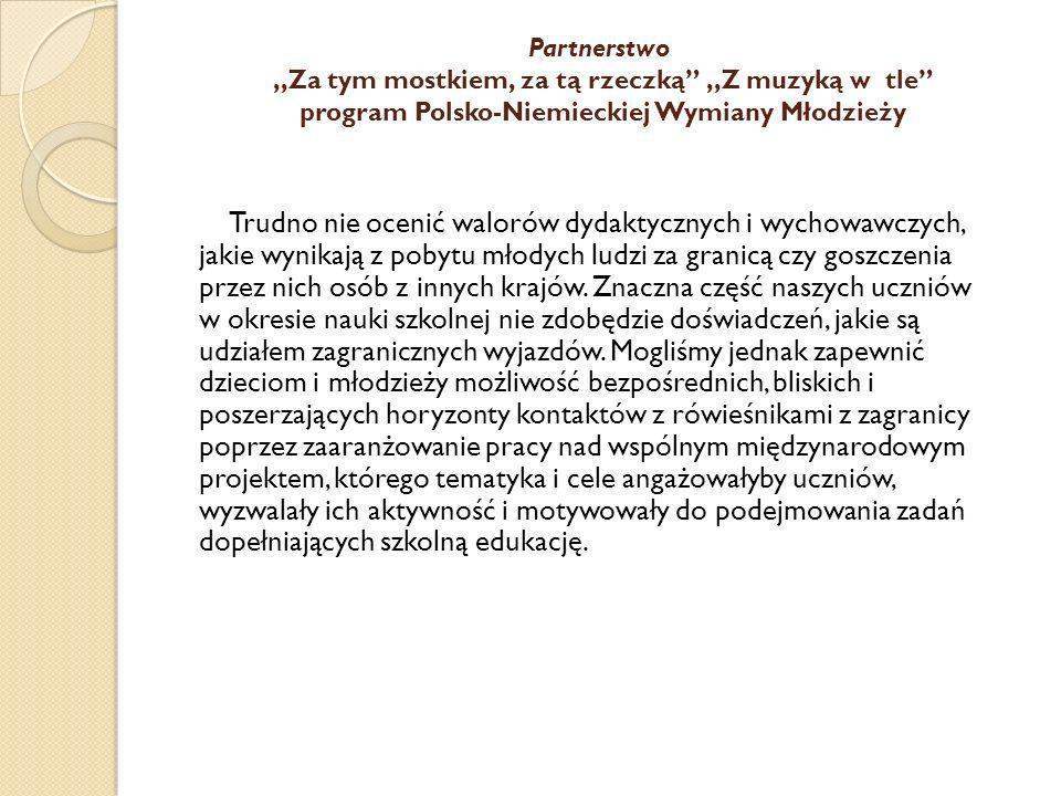 Partnerstwo ,,Za tym mostkiem, za tą rzeczką ,,Z muzyką w tle program Polsko-Niemieckiej Wymiany Młodzieży