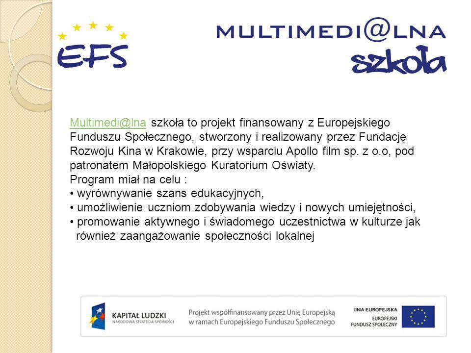 Multimedi@lna szkoła to projekt finansowany z Europejskiego Funduszu Społecznego, stworzony i realizowany przez Fundację Rozwoju Kina w Krakowie, przy wsparciu Apollo film sp. z o.o, pod patronatem Małopolskiego Kuratorium Oświaty. Program miał na celu :