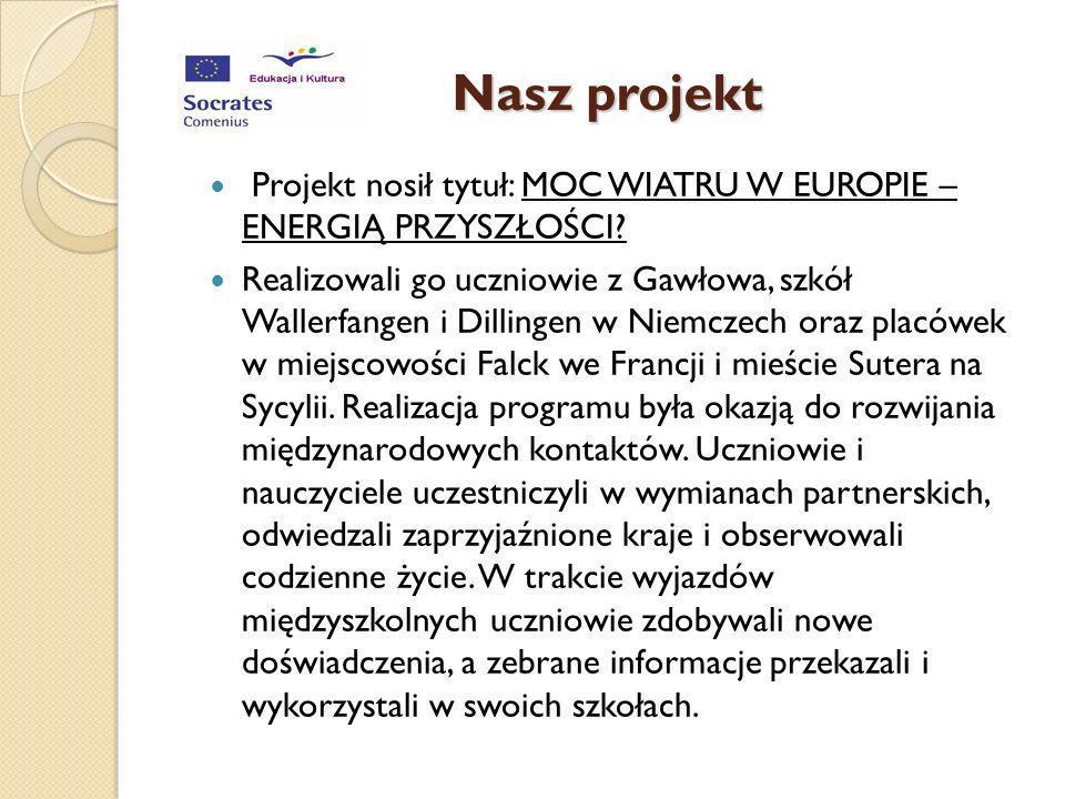 Nasz projekt Projekt nosił tytuł: MOC WIATRU W EUROPIE – ENERGIĄ PRZYSZŁOŚCI