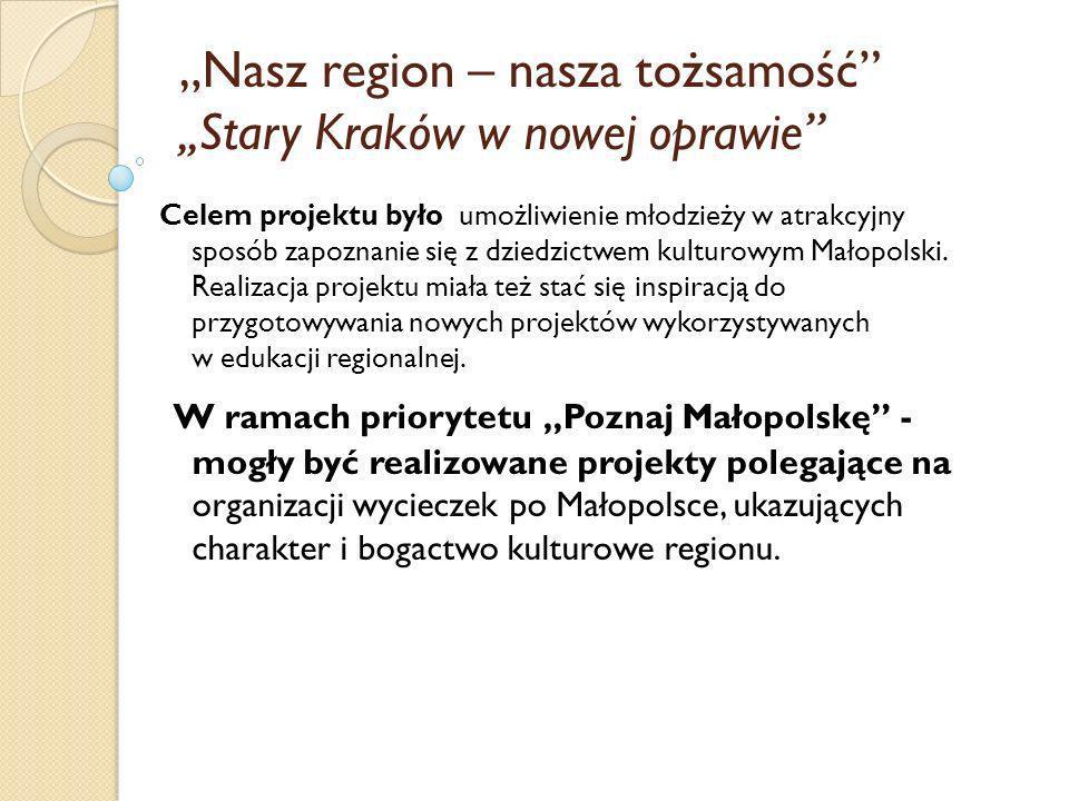 """""""Nasz region – nasza tożsamość ,,Stary Kraków w nowej oprawie"""