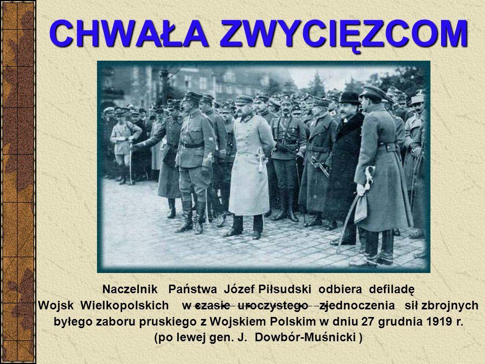 CHWAŁA ZWYCIĘZCOM Naczelnik Państwa Józef Piłsudski odbiera defiladę