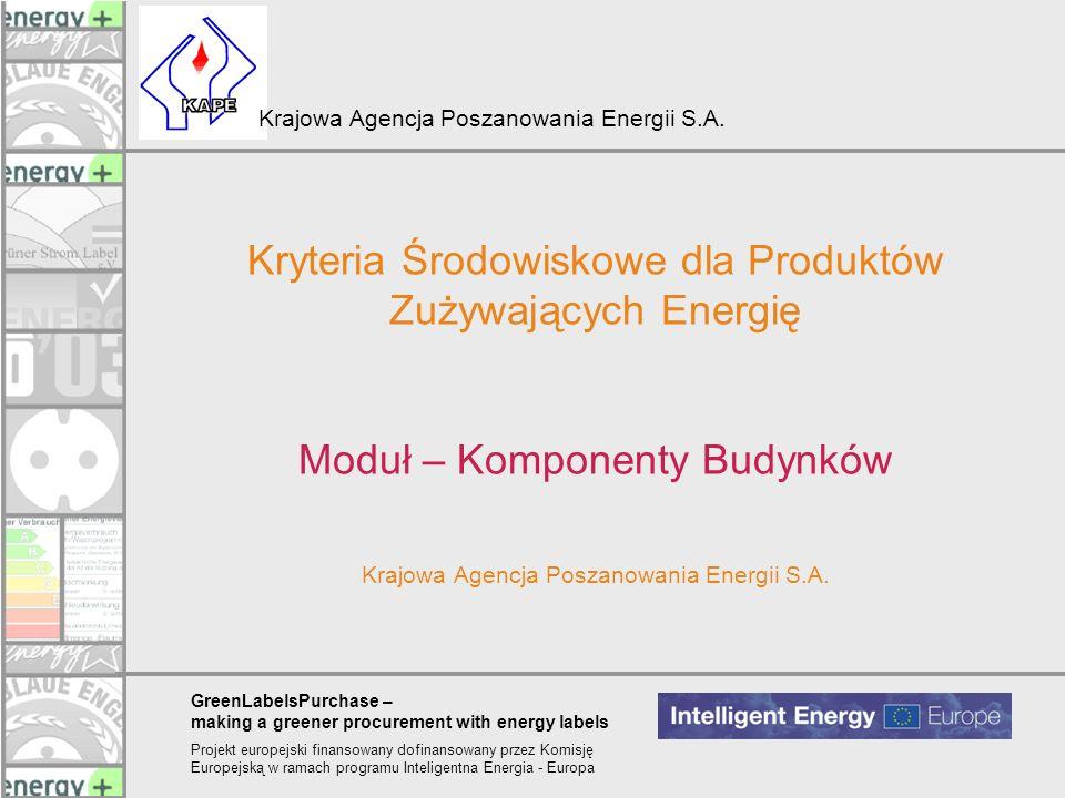 Kryteria Środowiskowe dla Produktów Zużywających Energię Moduł – Komponenty Budynków Krajowa Agencja Poszanowania Energii S.A.