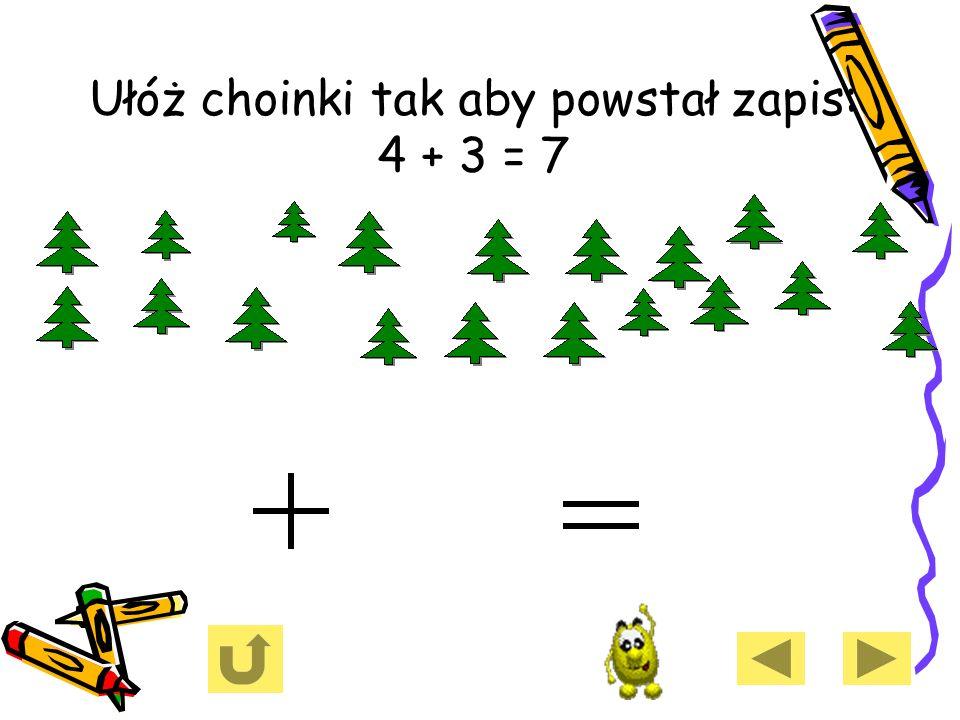 Ułóż choinki tak aby powstał zapis: 4 + 3 = 7