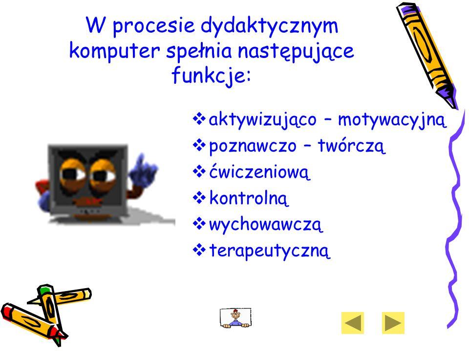 W procesie dydaktycznym komputer spełnia następujące funkcje: