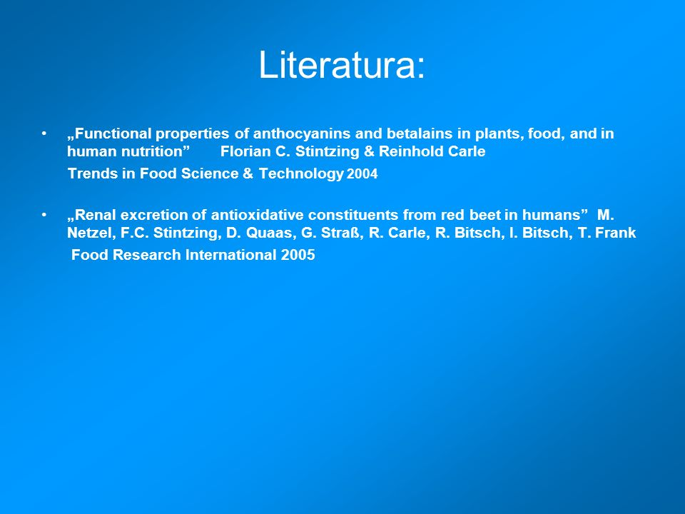 "Literatura: ""Functional properties of anthocyanins and betalains in plants, food, and in human nutrition Florian C. Stintzing & Reinhold Carle."