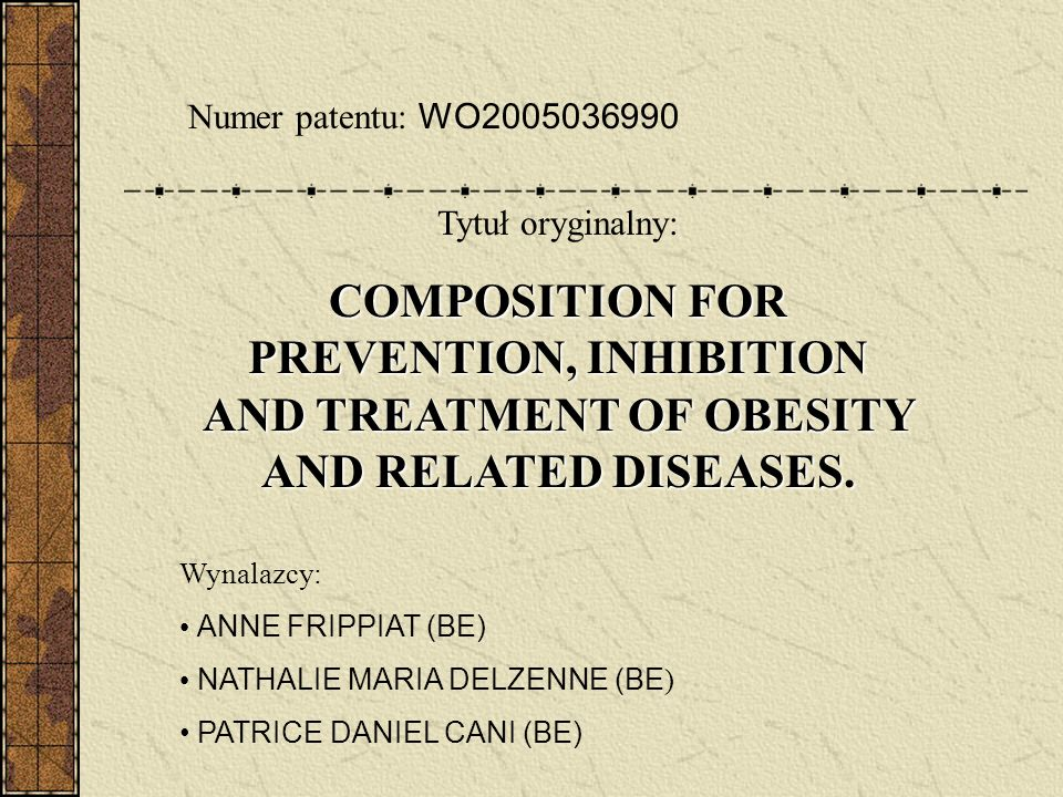 Numer patentu: WO2005036990 Tytuł oryginalny: COMPOSITION FOR PREVENTION, INHIBITION AND TREATMENT OF OBESITY AND RELATED DISEASES.