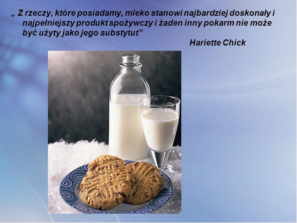 """"""" Z rzeczy, które posiadamy, mleko stanowi najbardziej doskonały i najpełniejszy produkt spożywczy i żaden inny pokarm nie może być użyty jako jego substytut"""