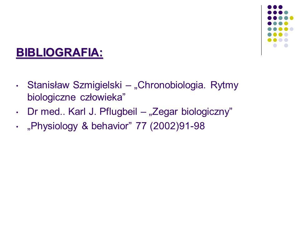"""BIBLIOGRAFIA: Stanisław Szmigielski – """"Chronobiologia. Rytmy biologiczne człowieka Dr med.. Karl J. Pflugbeil – """"Zegar biologiczny"""