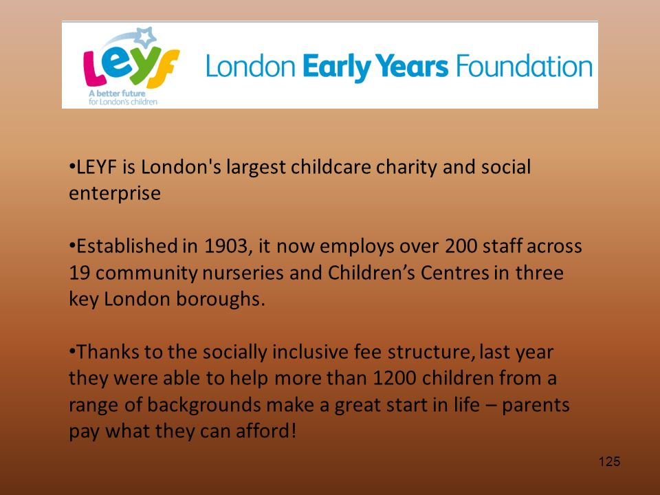 LEYF is London s largest childcare charity and social enterprise