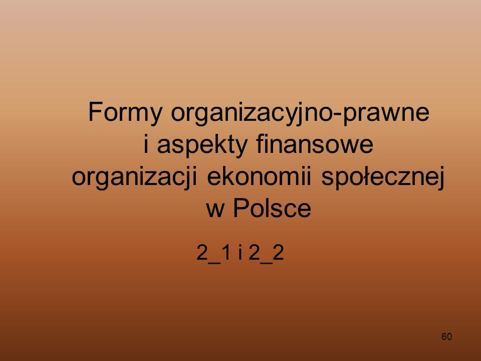 Formy organizacyjno-prawne i aspekty finansowe organizacji ekonomii społecznej w Polsce