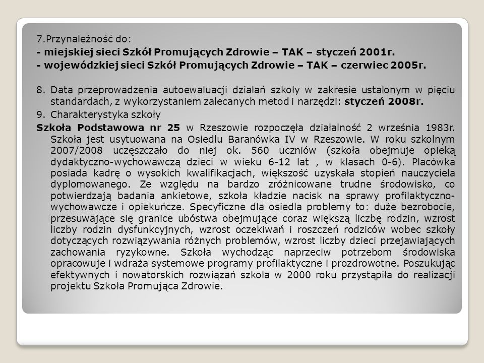 7.Przynależność do: - miejskiej sieci Szkół Promujących Zdrowie – TAK – styczeń 2001r.