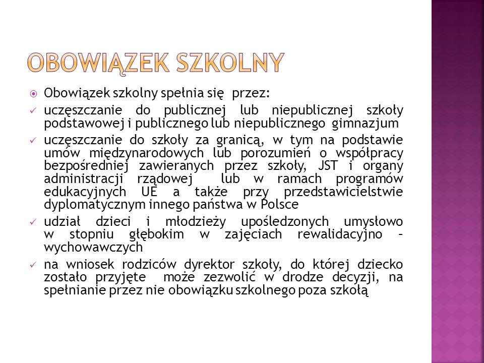 OBOWIĄZEK SZKOLNY Obowiązek szkolny spełnia się przez: