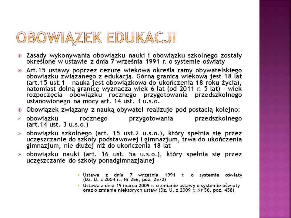 OBOWIĄZEK EDUKACJI Zasady wykonywania obowiązku nauki i obowiązku szkolnego zostały określone w ustawie z dnia 7 września 1991 r. o systemie oświaty.
