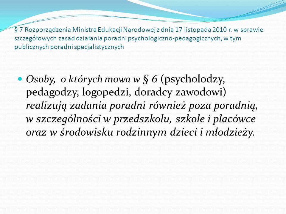 § 7 Rozporządzenia Ministra Edukacji Narodowej z dnia 17 listopada 2010 r. w sprawie szczegółowych zasad działania poradni psychologiczno-pedagogicznych, w tym publicznych poradni specjalistycznych
