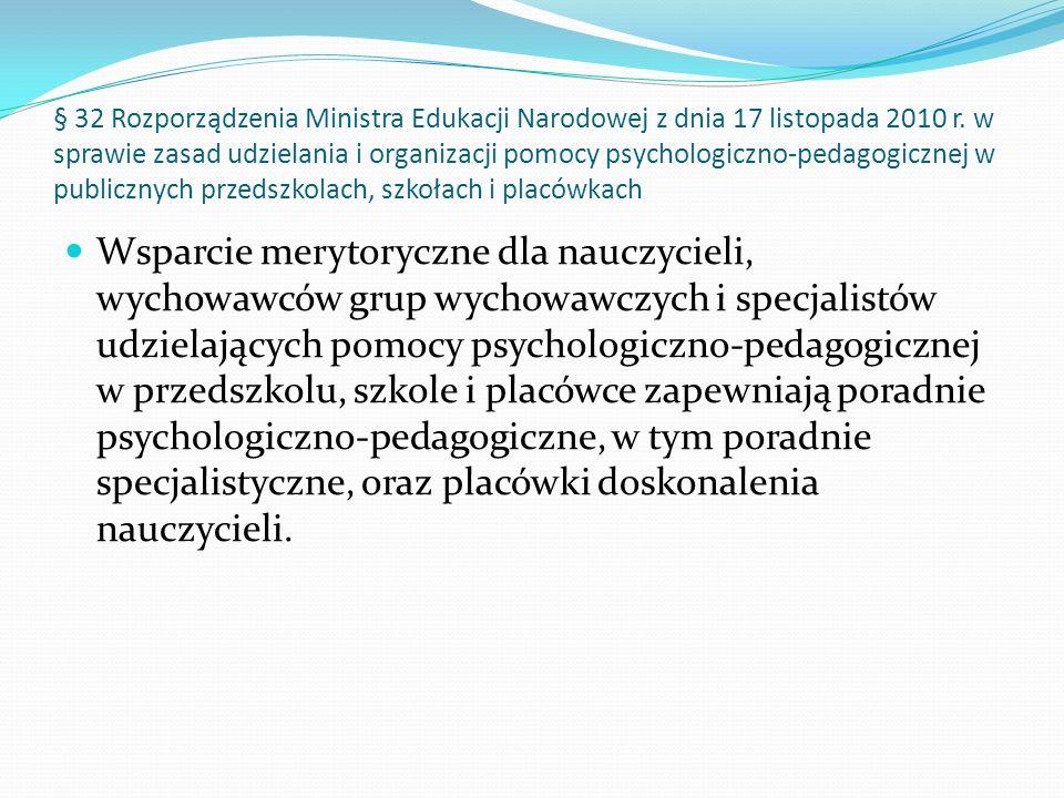 § 32 Rozporządzenia Ministra Edukacji Narodowej z dnia 17 listopada 2010 r. w sprawie zasad udzielania i organizacji pomocy psychologiczno-pedagogicznej w publicznych przedszkolach, szkołach i placówkach