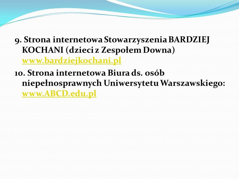 9. Strona internetowa Stowarzyszenia BARDZIEJ KOCHANI (dzieci z Zespołem Downa) www.bardziejkochani.pl