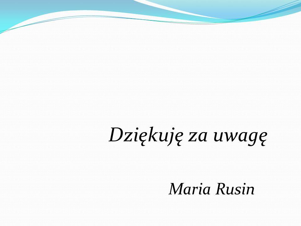 Dziękuję za uwagę Maria Rusin