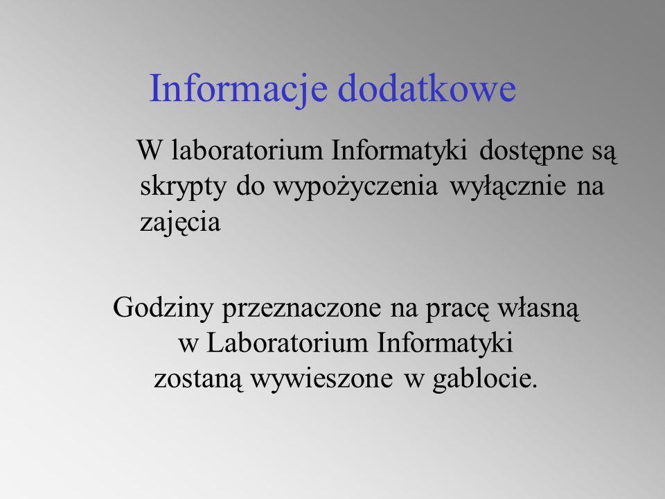 Informacje dodatkowe W laboratorium Informatyki dostępne są skrypty do wypożyczenia wyłącznie na zajęcia.
