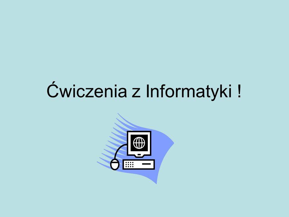 Ćwiczenia z Informatyki !
