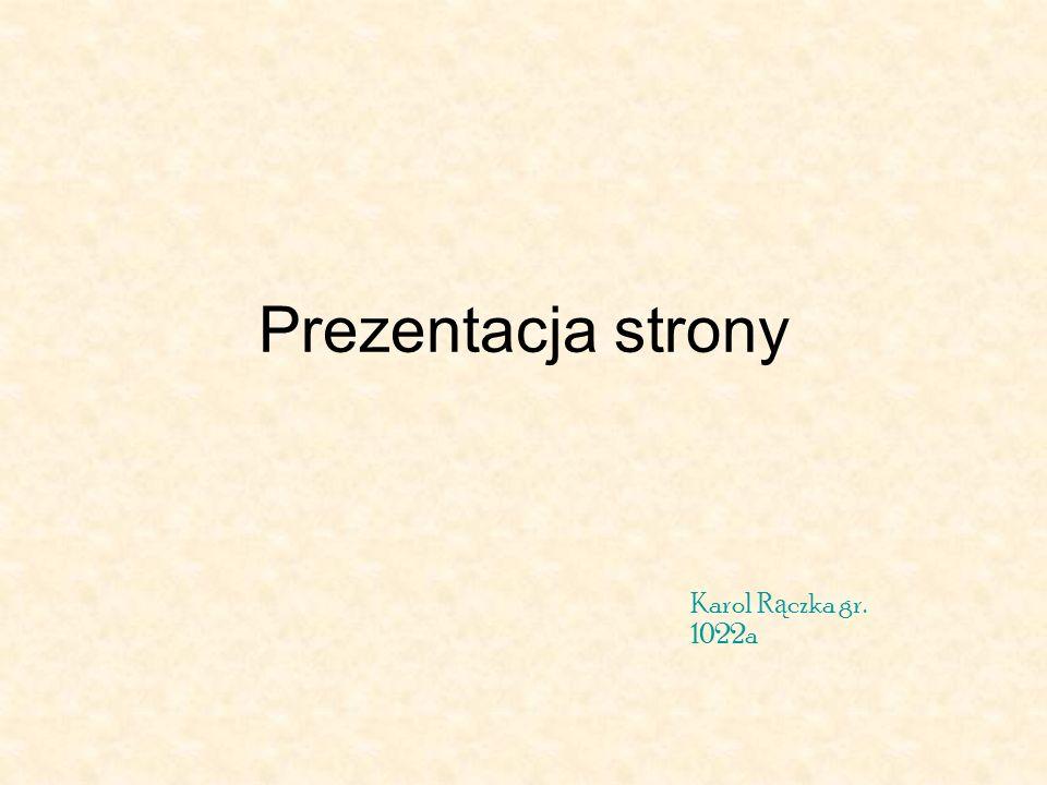 Prezentacja strony Karol Rączka gr. 1022a