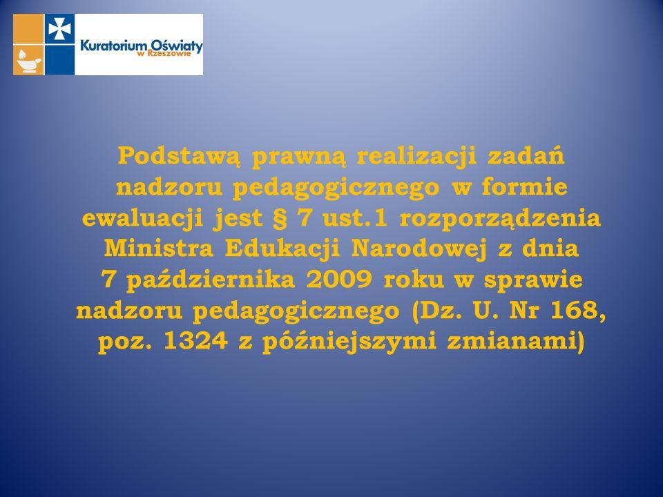 Podstawą prawną realizacji zadań nadzoru pedagogicznego w formie ewaluacji jest § 7 ust.1 rozporządzenia Ministra Edukacji Narodowej z dnia 7 października 2009 roku w sprawie nadzoru pedagogicznego (Dz.
