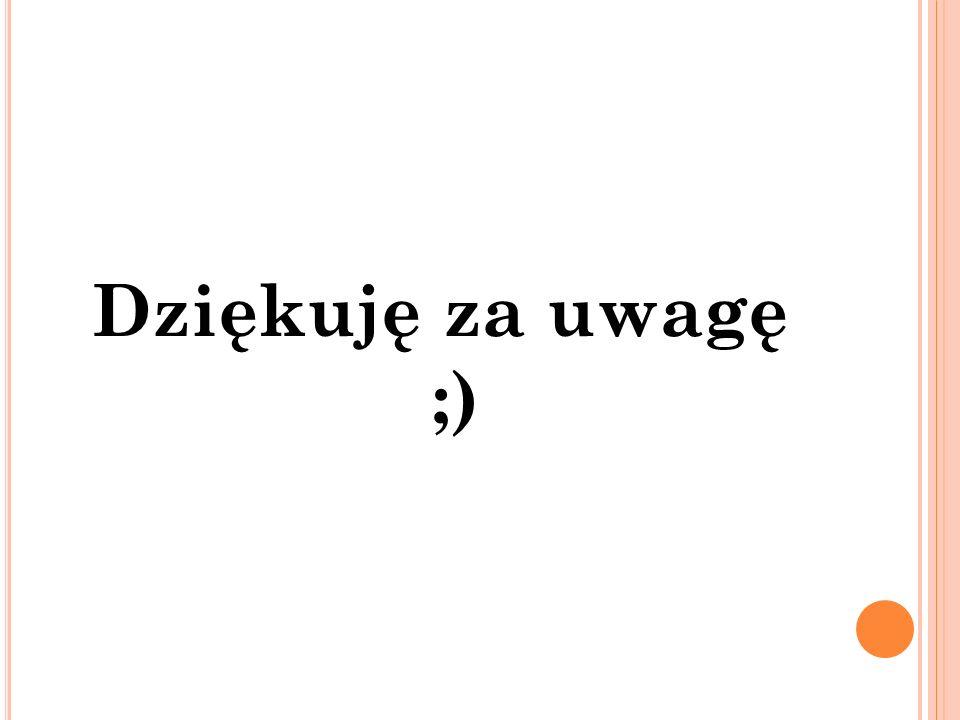 Dziękuję za uwagę ;)