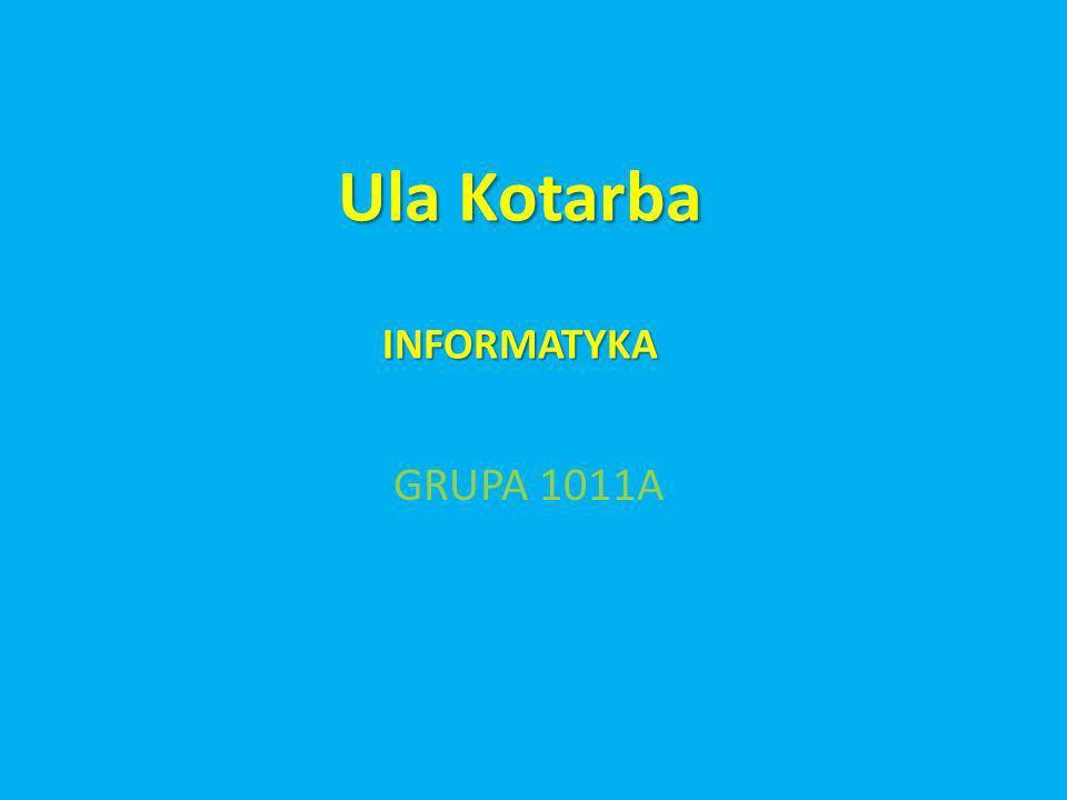 Ula Kotarba INFORMATYKA