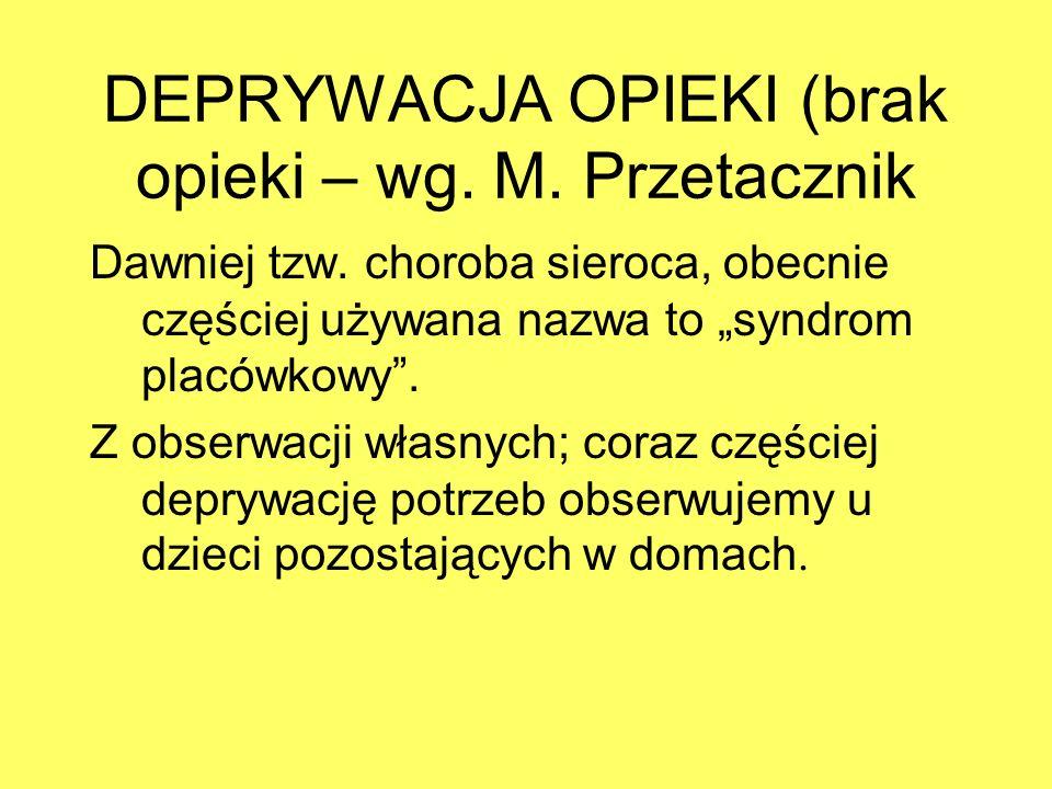 DEPRYWACJA OPIEKI (brak opieki – wg. M. Przetacznik