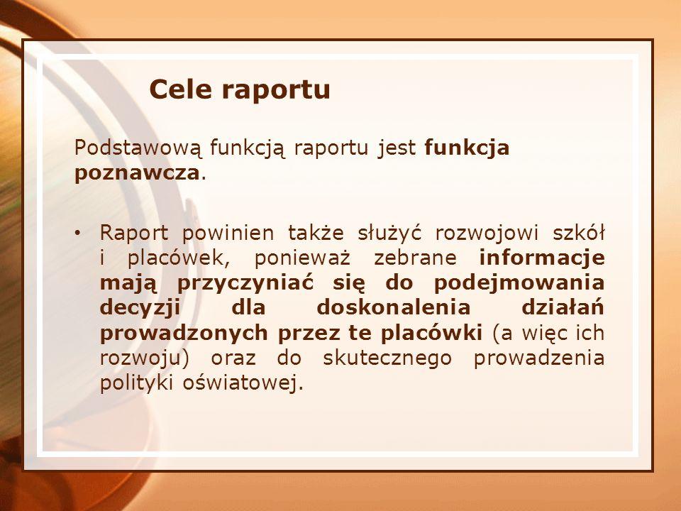 Cele raportu Podstawową funkcją raportu jest funkcja poznawcza.
