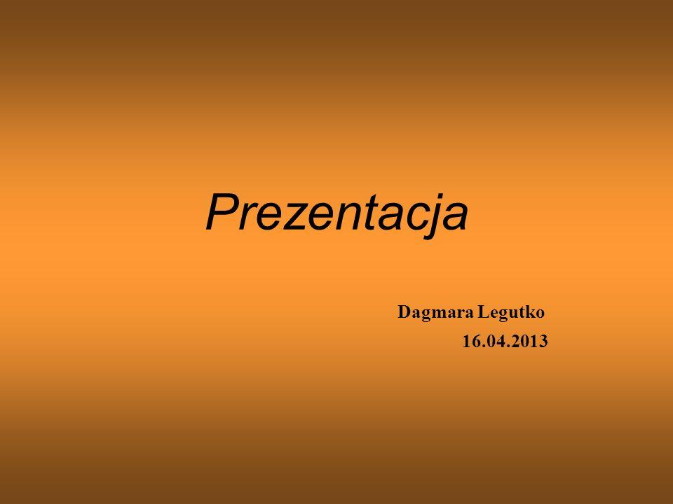 Prezentacja Dagmara Legutko 16.04.2013