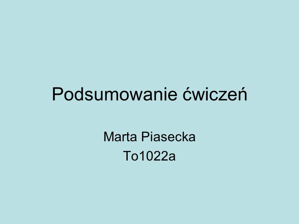 Podsumowanie ćwiczeń Marta Piasecka To1022a
