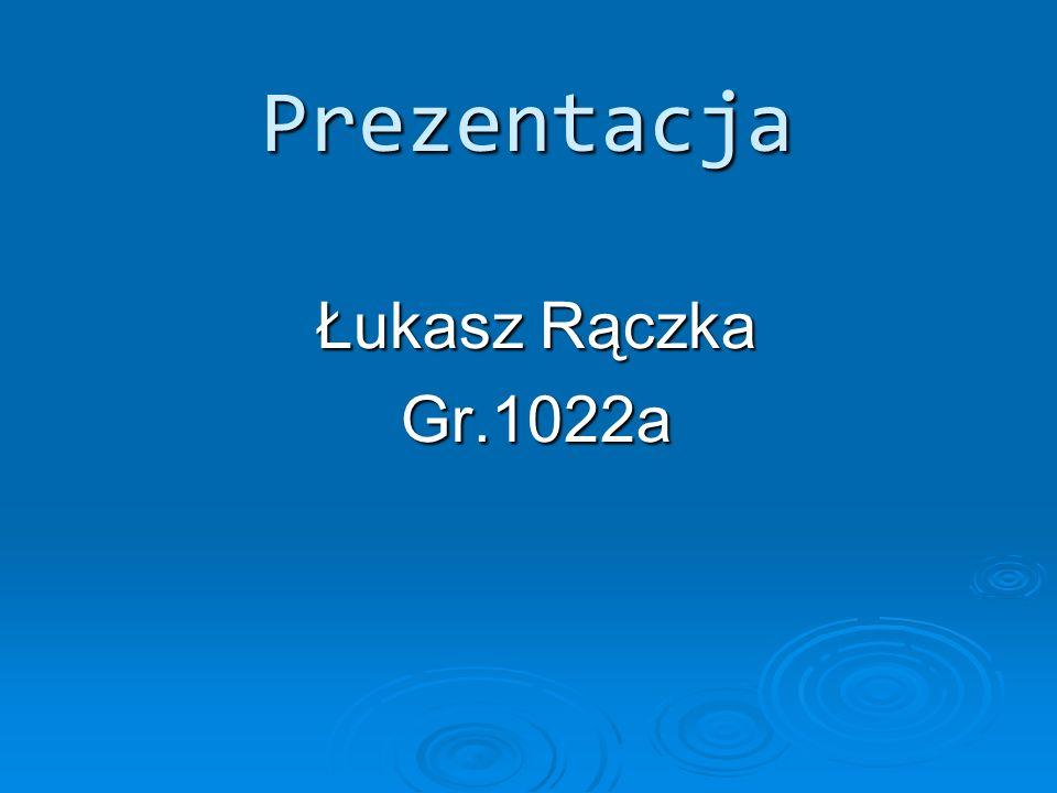 Prezentacja Łukasz Rączka Gr.1022a